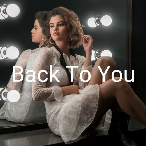 Back To You - Selena Gomez