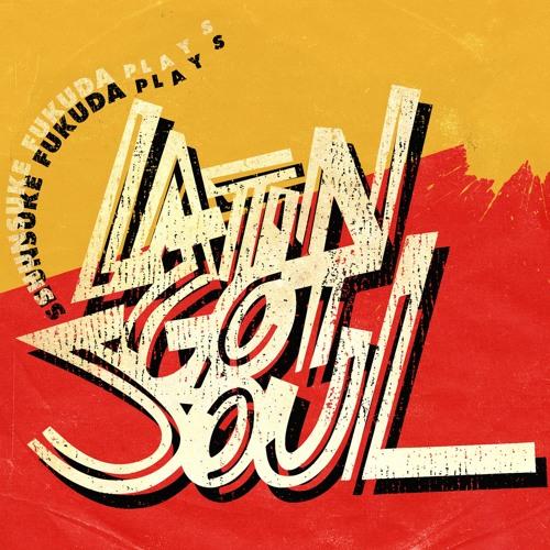 Shunsuke Fukuda / Latin Got Soul