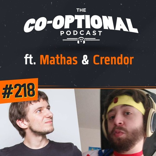 The Co-Optional Podcast Ep. 218 ft. MathasGames & Crendor [strong language] - June 7th, 2018
