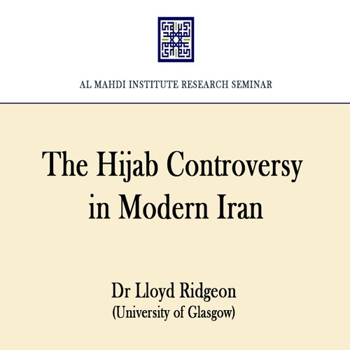Dr Lloyd Ridgeon: The Hijab Controversy in Modern Iran | AMI Research Seminar