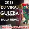 2k18 Guleba 6 & 8 Baila Dance Remix - DJ VIRAJ BTD
