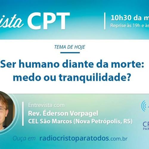Ser humano diante da morte: medo ou tranquilidade? Revista CPT - 07-06-2018