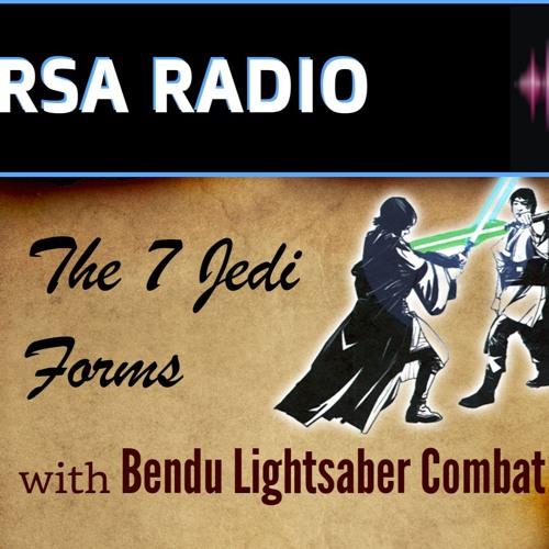 The 7 Jedi Forms with Bendu Lightsaber Combat - RSA Radio Ep. 5 (June 2, 2018)
