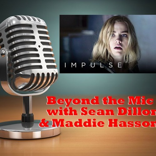Beyond the Mic with Sean Dillon & Maddie Hasson from Impulse