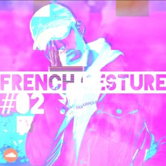 FRENCH.GESTURE #02 :: LYONZON / 6NUEVE / 8SCUELA & Jorrdee x Rowjay x 70.30 :: Mixed by 8Chvp
