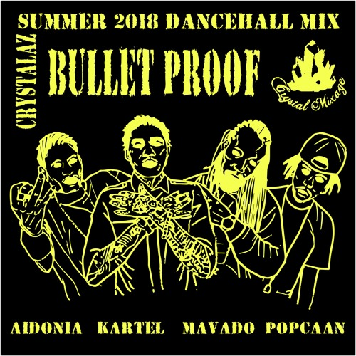 CRYSTALAZ - BULLET PROOF DANCEHALL MIX SUMMER 2018 | KARTEL | MAVADO