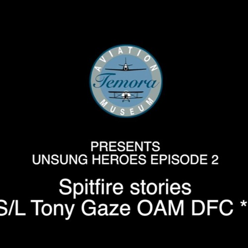 Spitfire Stories - Tony Gaze OAM DFC**