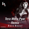 Tera Mera Pyar Remix (ChillOut Mix) | Bass Boost