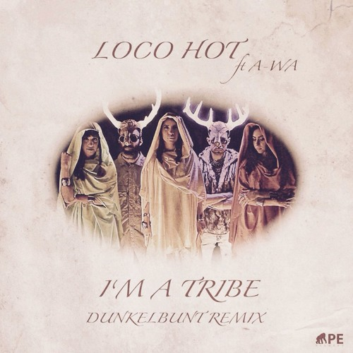 I'm A Tribe [dunkelbunt remix] Hot Loco - ft A-WA