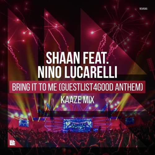 Shaan Feat. Nino Lucarelli - Bring It To Me (Guestlist4Good Anthem)(KAAZE Mix)