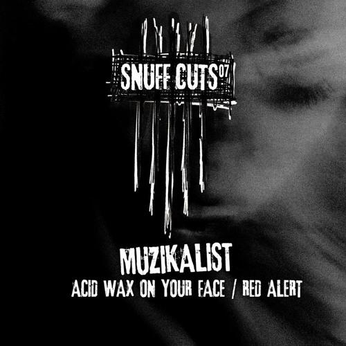 PREMIERE | Muzikalist - Acid Wax On Your Face [Snuff Cuts] 2018