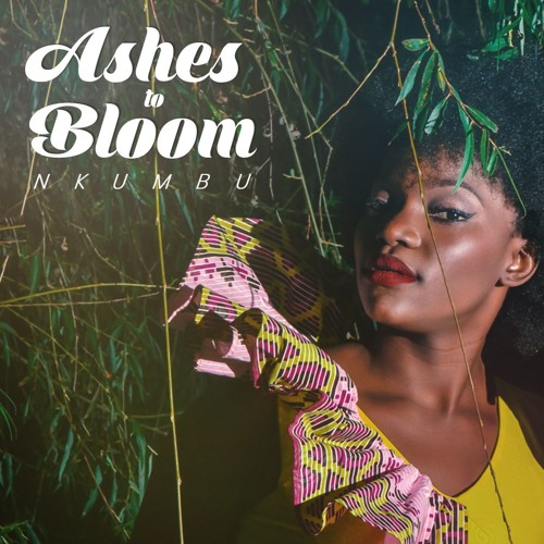 Nkumbu - Ashes To Bloom EP