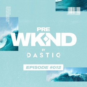 Dastic - Pre WKND Radio 012 2018-06-08 Artwork
