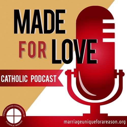 Made for Love Ep 14: Fatherhood: the Masculine Genius