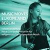 MUSIC MOVES EUROPE AND BERLIN - Neue EU-Förderinitiative für zeitgenössische und populäre Musik