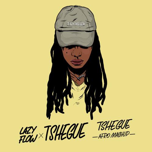 Tshegue - Tshegue (Lazy Flow afro mashup) FULL STREAM/DL LINK IN DESCRIPTION