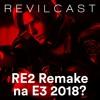 REVILcast #00 - RE2 Remake na E3 2018