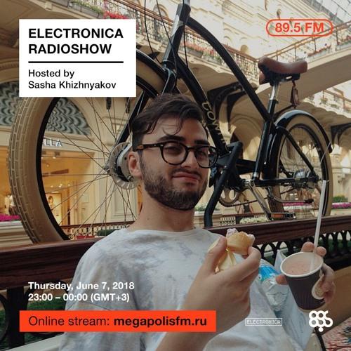 Electronica Radioshow @ Megapolis 89.5 FM – 07.06.2018 w/ Sasha Khizhnyakov