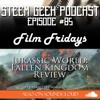 STEEM Geek Podcast Episode #85 - Film Fridays! | Jurassic World: Fallen Kingdom Review