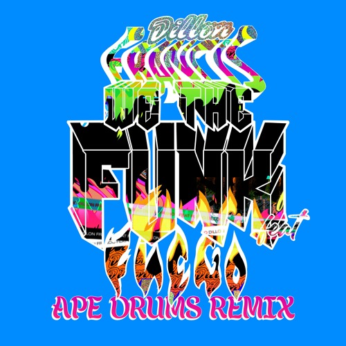 """Dillon Francis - """"We The Funk"""" (feat. Fuego) [Ape Drums Remix]"""