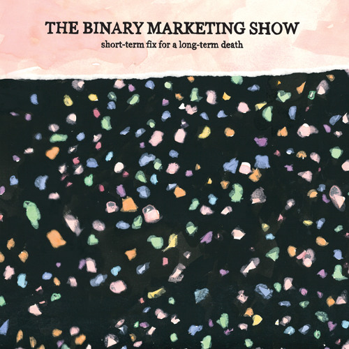 "The Binary Marketing Show ""daydream (i cannot)"""
