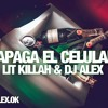 APAGA EL CELULAR - LIT KILLAH ✘ DJ ALEX