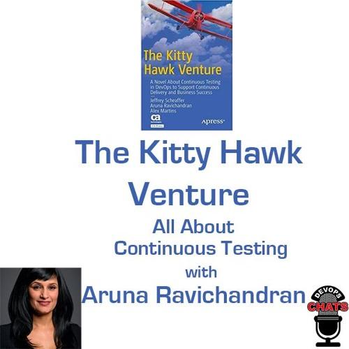 Aruna Ravichandran, The Kitty Hawk Venture & Continuous Testing