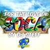 FOR THE LOVE OF SOCA (BY DJ STEFF)