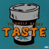 Top$helf Deezy - Taste (Flavors from San Jose) [VIDEO LINK BELOW]