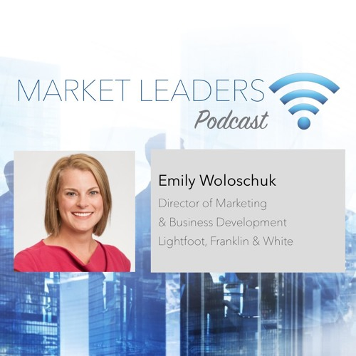 Market Leaders Podcast Episode 31: Aligning BD To The Firm's Strategic Plan feat. Emily Woloschuk