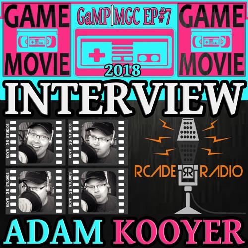 RCADE RADIO - ADAM KOOYER INTERVIEW - GaMP | MGC 2018 EP #7