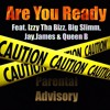 Are You Ready (feat. Izzy Tha Bizz, Big Slimm, Jay.James & Queen B