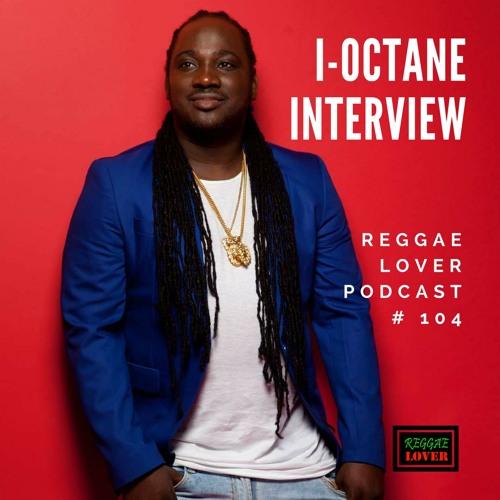 104 - Reggae Lover Interview - I-Octane