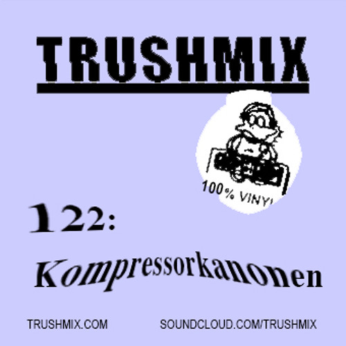 Trushmix 122: Kompressorkanonen