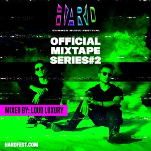 Loud Luxury - HSMF Official Mixtape #2 2018-06-06 Artwork