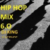 Hip Hop Mix 6.0 - DJ King Justice