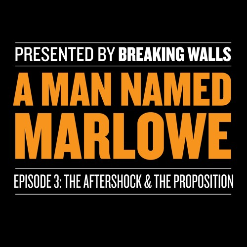 A Man Named Marlowe Episode 3: The Aftershock & The Proposition