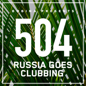 Bobina - Russia Goes Clubbing 504 2018-06-11 Artwork