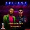 Download Adekunle Gold ft Mayorkun - Believe Anthem Mp3