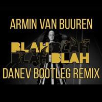 Armin Van Buuren - Blah Blah Blah (DANEV Bootleg Remix)