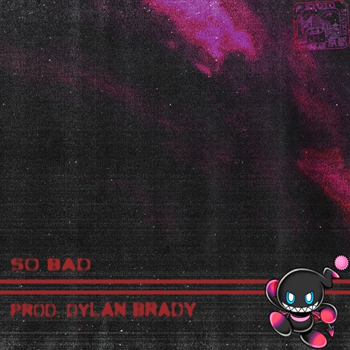 so bad [prod. dylan brady]
