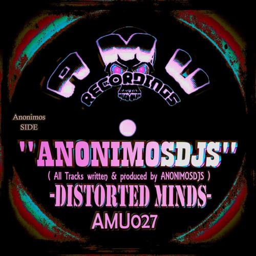 AMU027- ANONIMOS - DJS - Distorted Minds - (Original Mix)SOON ON BEATPORT