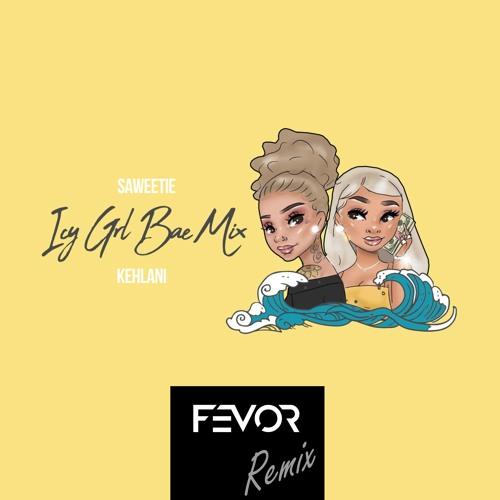 "Saweetie ft. Kehlani - ""ICY GRL Bae Mix!"" (FEVOR Remix)"