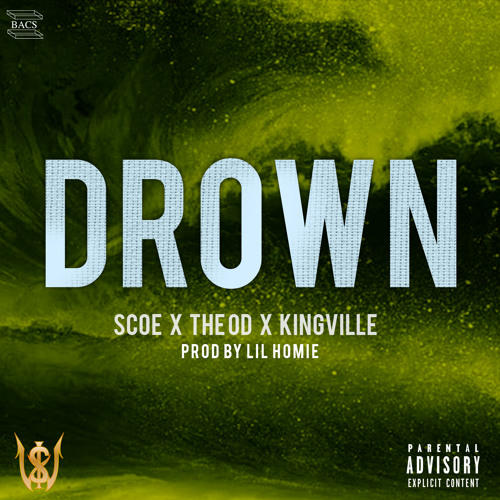 Drown - Scoe X The OD X King Ville(Prod  By Lil Homie) by