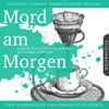 Learning German Through Storytelling: Mord am Morgen - A Detective Story For Beginners