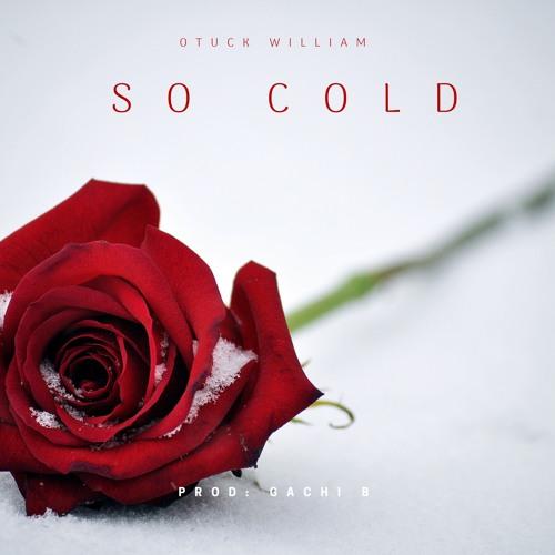 Otuck William - So Cold (prod By Gachi)