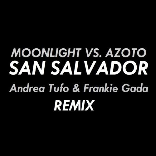 Moonlight Vs. Azoto - San Salvador (Andrea Tufo & Frankie Gada Remix)