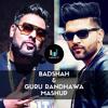 Badshah and Guru Randhawa Mashup - Remix - Manmeet