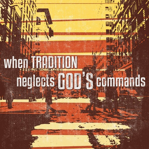 When Tradition Neglects God's Commands | Pastor Steve Gibson