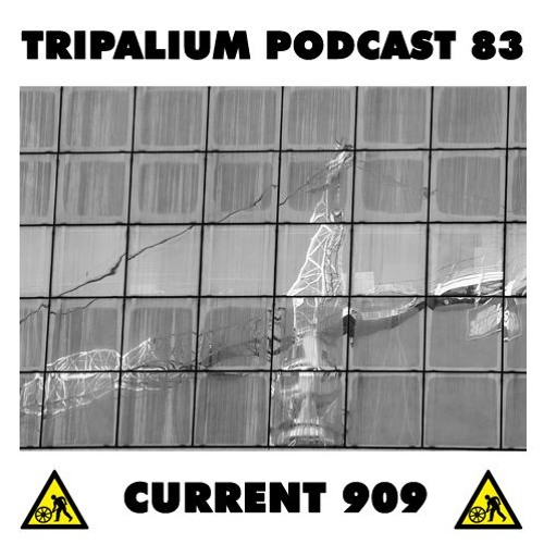 Tripalium Podcast 83 - Current 909